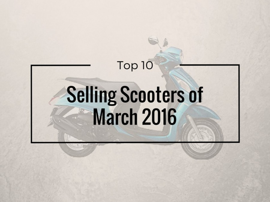 Top 10 selling scooters of march 2016